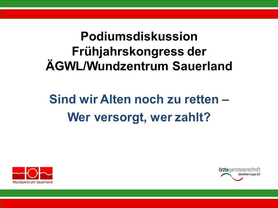 Podiumsdiskussion Frühjahrskongress der ÄGWL/Wundzentrum Sauerland Sind wir Alten noch zu retten – Wer versorgt, wer zahlt?