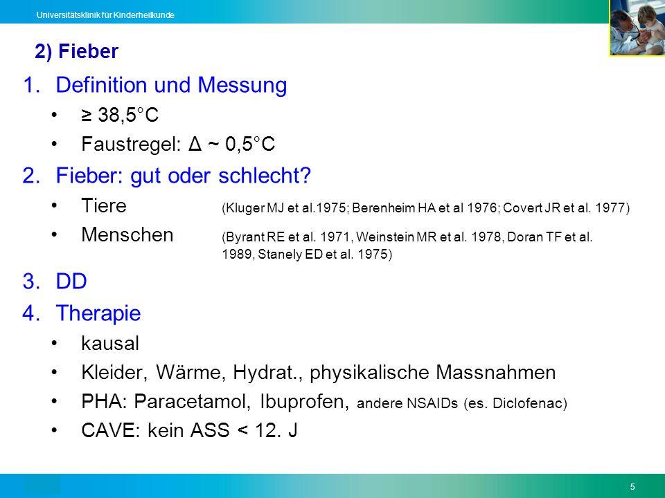 Text5 Universitätsklinik für Kinderheilkunde 2) Fieber 1.Definition und Messung 38,5°C Faustregel: Δ ~ 0,5°C 2.Fieber: gut oder schlecht? Tiere (Kluge