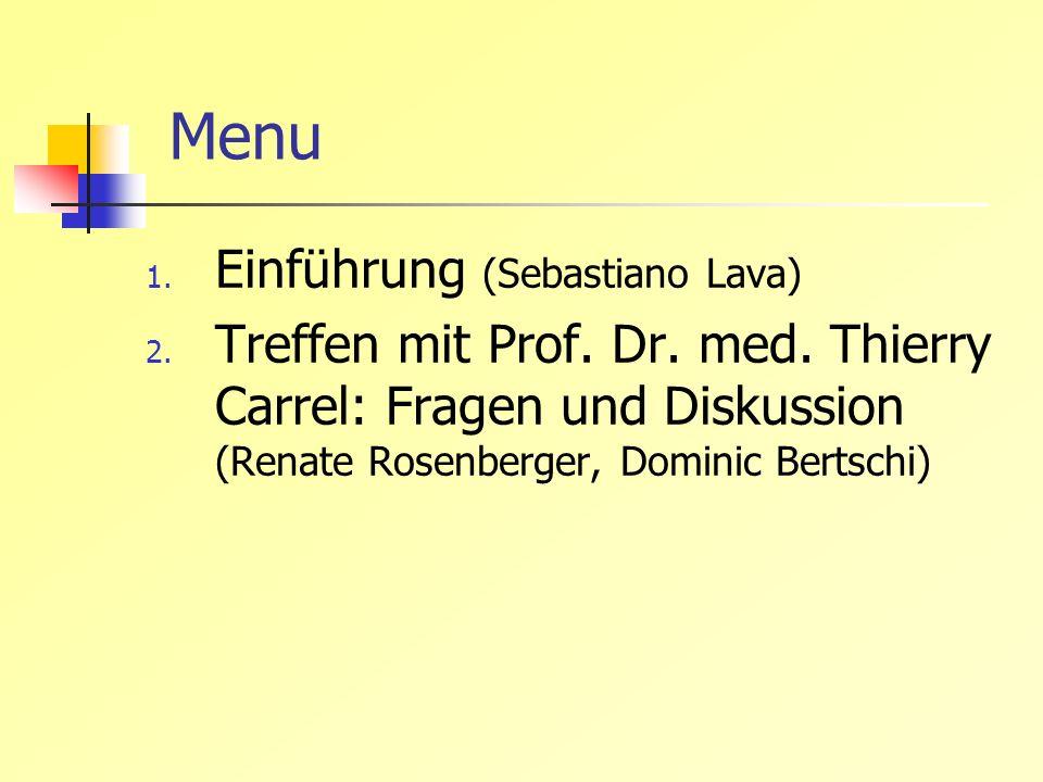 Menu 1. Einführung (Sebastiano Lava) 2. Treffen mit Prof. Dr. med. Thierry Carrel: Fragen und Diskussion (Renate Rosenberger, Dominic Bertschi)