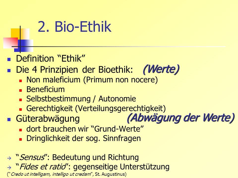 2. Bio-Ethik Definition Ethik Die 4 Prinzipien der Bioethik: Non maleficium (Primum non nocere) Beneficium Selbstbestimmung / Autonomie Gerechtigkeit