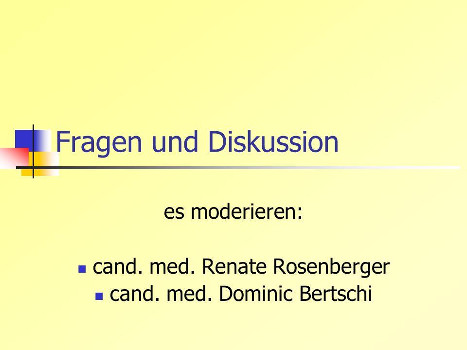 Fragen und Diskussion es moderieren: cand. med. Renate Rosenberger cand. med. Dominic Bertschi