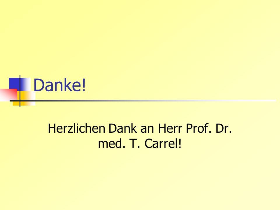 Danke! Herzlichen Dank an Herr Prof. Dr. med. T. Carrel!