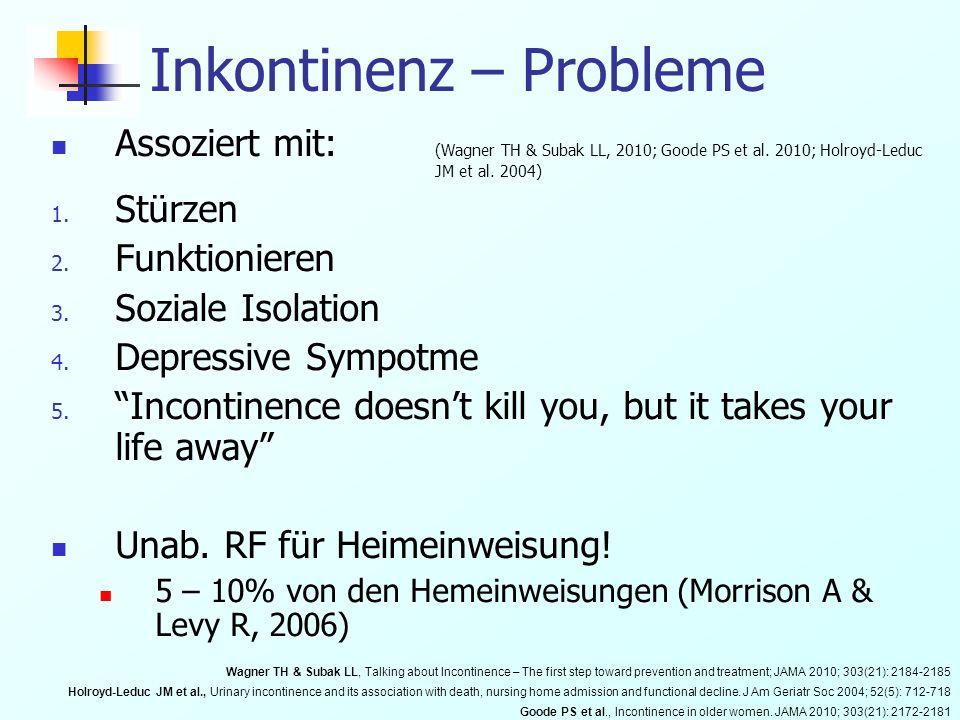 Inkontinenz – Probleme Assoziert mit: (Wagner TH & Subak LL, 2010; Goode PS et al. 2010; Holroyd-Leduc JM et al. 2004) 1. Stürzen 2. Funktionieren 3.