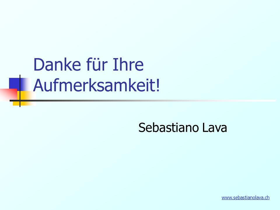 Danke für Ihre Aufmerksamkeit! Sebastiano Lava www.sebastianolava.ch