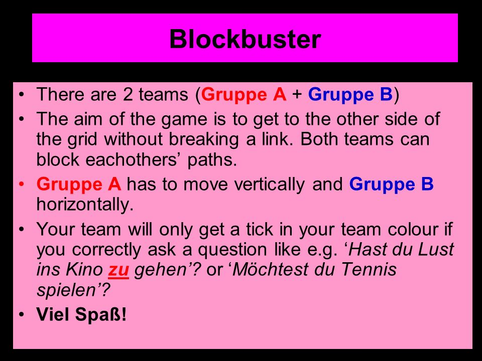 Blockbuster There are 2 teams (Gruppe A + Gruppe B) The aim of the game is to get to the other side of the grid without breaking a link.