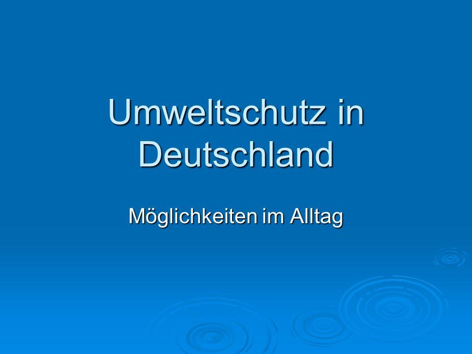 Umweltschutz in Deutschland Möglichkeiten im Alltag