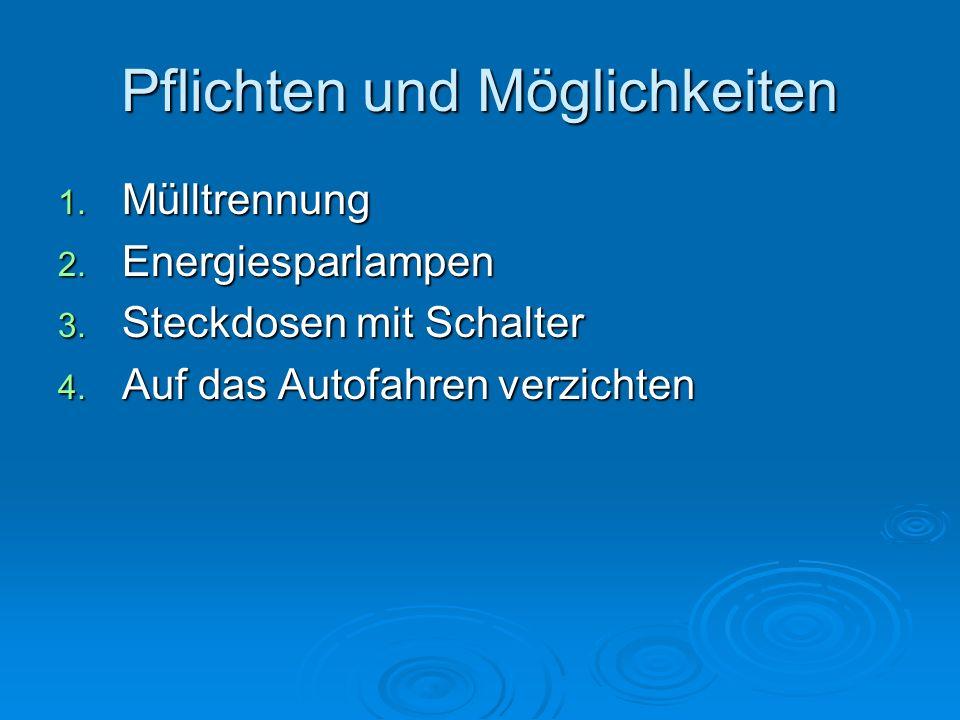 Pflichten und Möglichkeiten 1. Mülltrennung 2. Energiesparlampen 3. Steckdosen mit Schalter 4. Auf das Autofahren verzichten