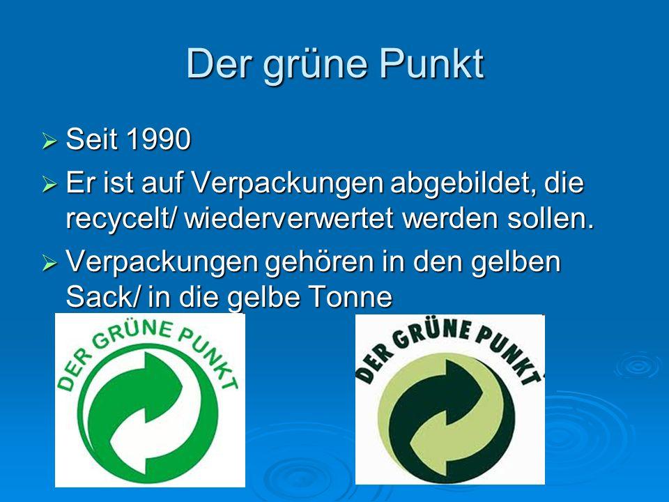 Der grüne Punkt Seit 1990 Seit 1990 Er ist auf Verpackungen abgebildet, die recycelt/ wiederverwertet werden sollen. Er ist auf Verpackungen abgebilde
