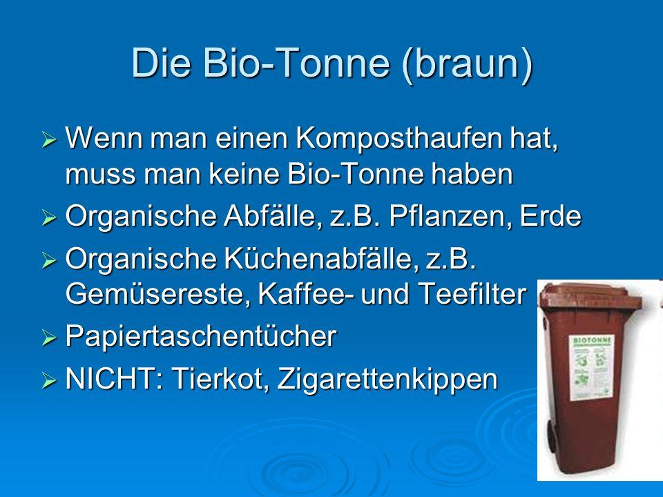 Die Bio-Tonne (braun) Wenn man einen Komposthaufen hat, muss man keine Bio-Tonne haben Wenn man einen Komposthaufen hat, muss man keine Bio-Tonne habe