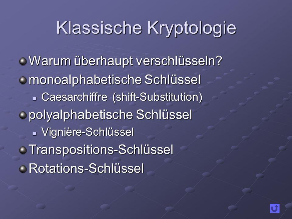 Klassische Kryptologie Warum überhaupt verschlüsseln? monoalphabetische Schlüssel Caesarchiffre (shift-Substitution) Caesarchiffre (shift-Substitution