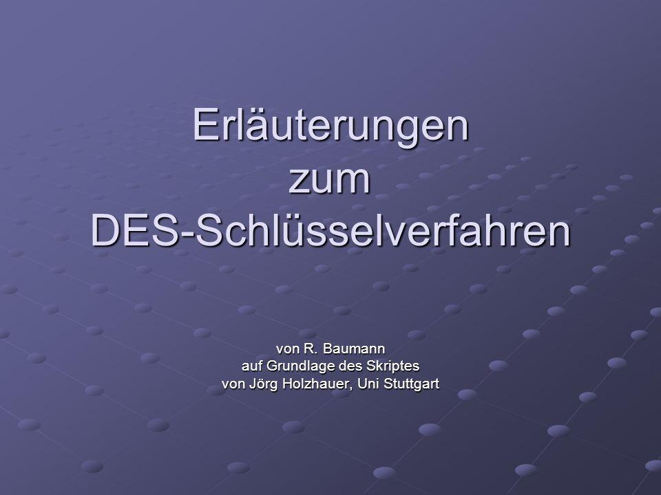 Erläuterungen zum DES-Schlüsselverfahren von R. Baumann auf Grundlage des Skriptes von Jörg Holzhauer, Uni Stuttgart