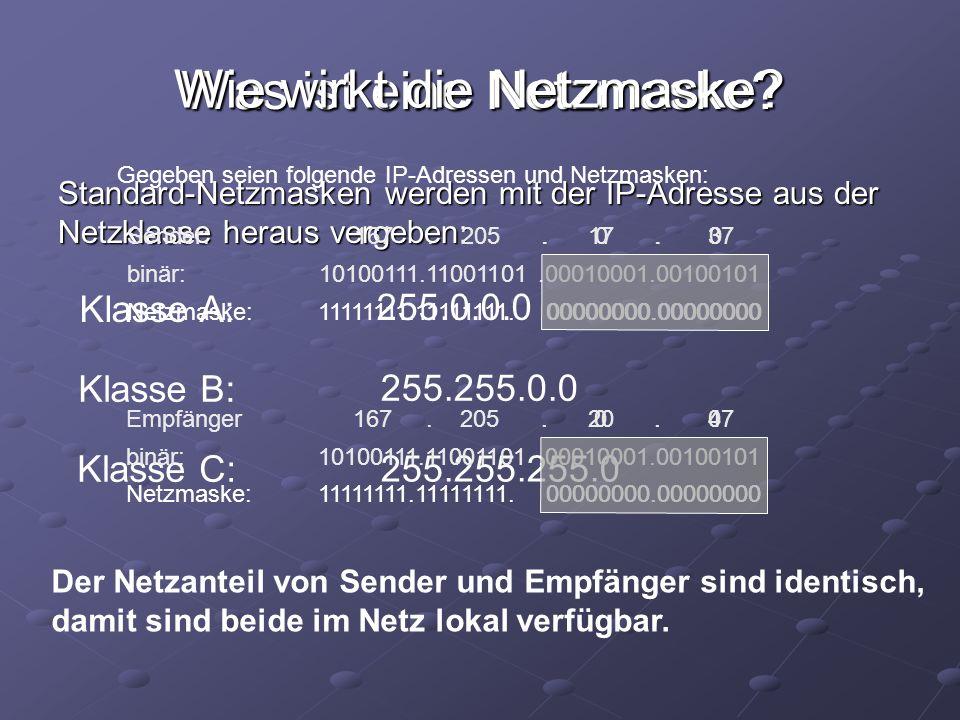 Was ist eine Netzmaske? Standard-Netzmasken werden mit der IP-Adresse aus der Netzklasse heraus vergeben: Klasse A: Klasse B: Klasse C: 255.0.0.0 255.