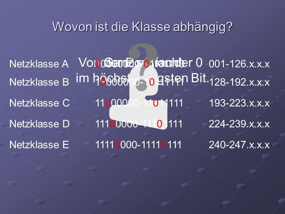 Von der Position der 0 im höchstwertigsten Bit. Wovon ist die Klasse abhängig? Ganz einfach! Netzklasse A00000001-01111110001-126.x.x.x Netzklasse B10