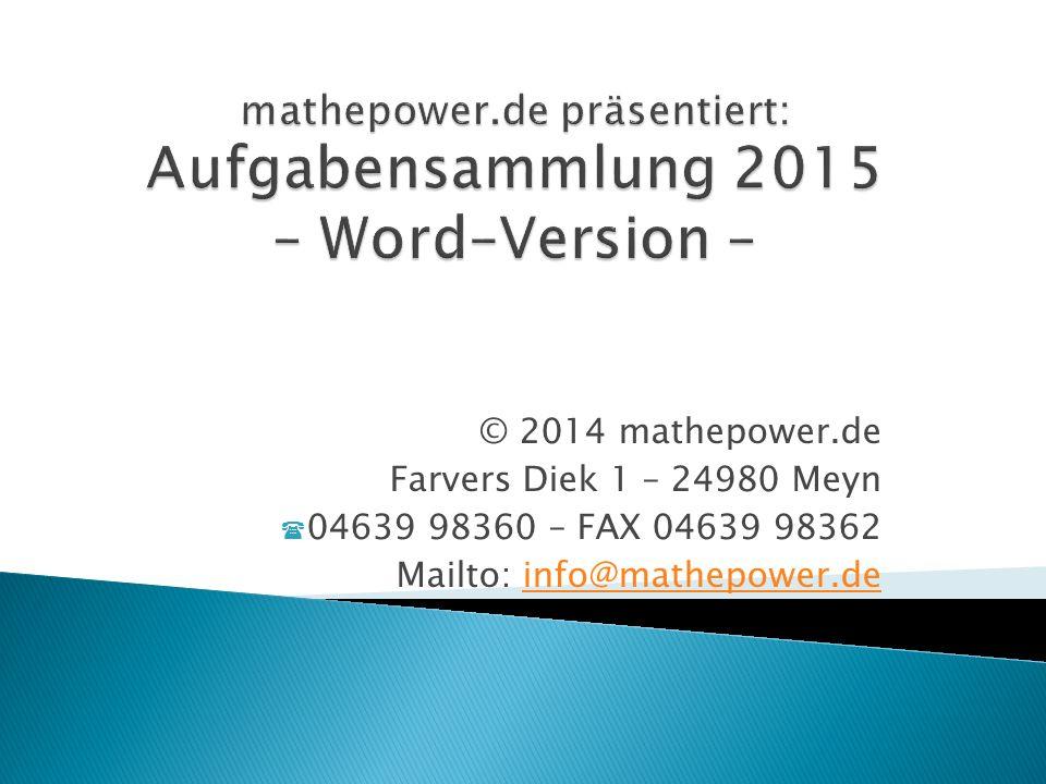 © 2014 mathepower.de Farvers Diek 1 – 24980 Meyn 04639 98360 – FAX 04639 98362 Mailto: info@mathepower.deinfo@mathepower.de