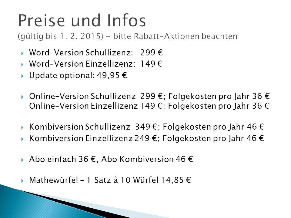 Word–Version Schullizenz: 299 Word–Version Einzellizenz: 149 Update optional: 49,95 Online–Version Schullizenz 299 ; Folgekosten pro Jahr 36 Online–Ve