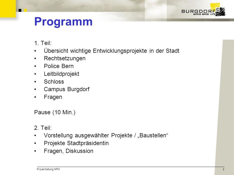 Projektleitung NPM2 Programm 1. Teil: Übersicht wichtige Entwicklungsprojekte in der Stadt Rechtsetzungen Police Bern Leitbildprojekt Schloss Campus B