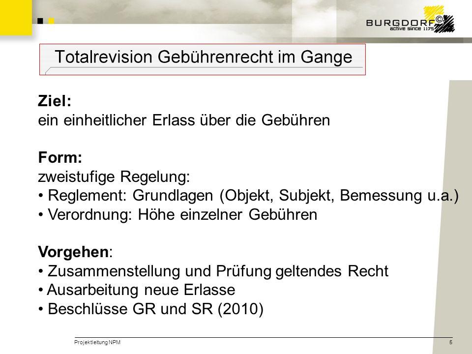 Projektleitung NPM5 Ziel: ein einheitlicher Erlass über die Gebühren Form: zweistufige Regelung: Reglement: Grundlagen (Objekt, Subjekt, Bemessung u.a