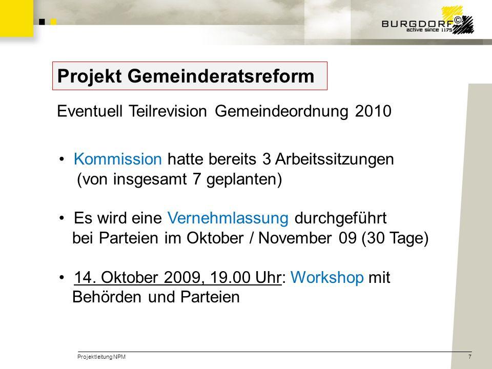 Projektleitung NPM7 Projekt Gemeinderatsreform Eventuell Teilrevision Gemeindeordnung 2010 Kommission hatte bereits 3 Arbeitssitzungen (von insgesamt