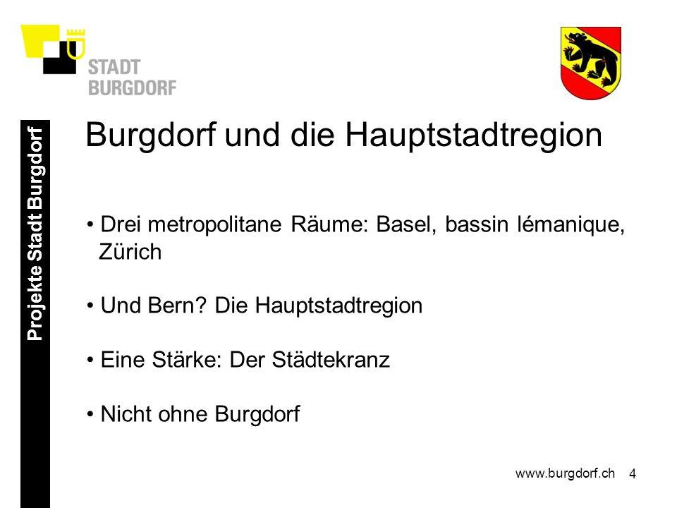 4 Projekte Stadt Burgdorf www.burgdorf.ch Drei metropolitane Räume: Basel, bassin lémanique, Zürich Und Bern.