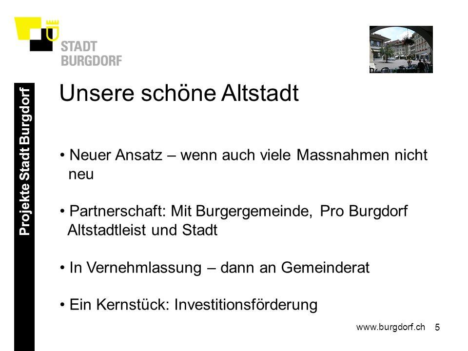 5 Projekte Stadt Burgdorf www.burgdorf.ch Neuer Ansatz – wenn auch viele Massnahmen nicht neu Partnerschaft: Mit Burgergemeinde, Pro Burgdorf Altstadt