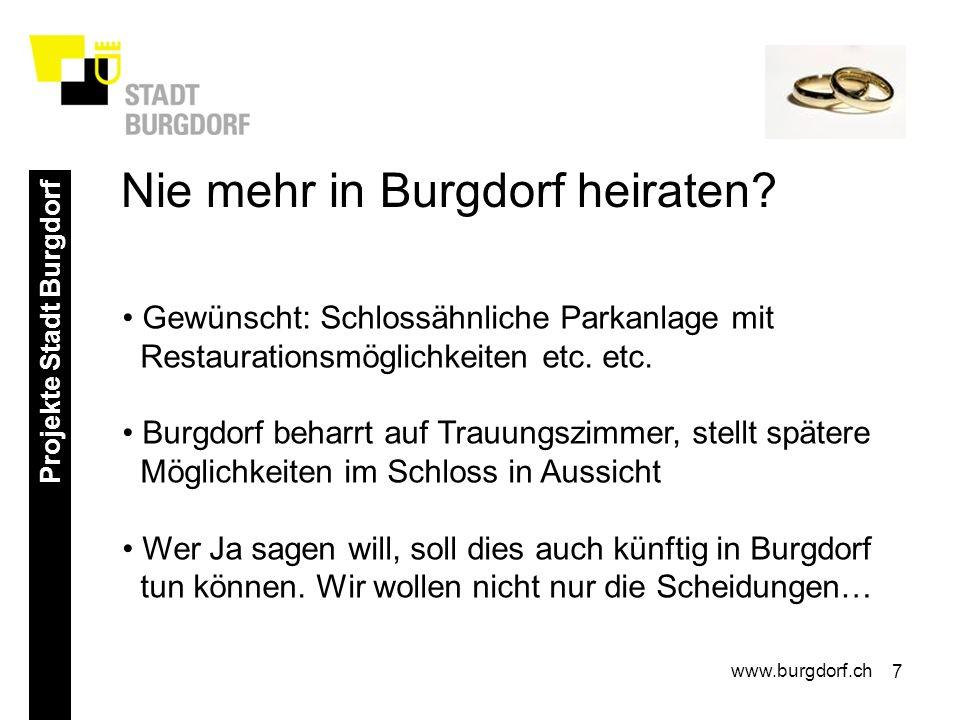 7 Projekte Stadt Burgdorf www.burgdorf.ch Gewünscht: Schlossähnliche Parkanlage mit Restaurationsmöglichkeiten etc. etc. Burgdorf beharrt auf Trauungs