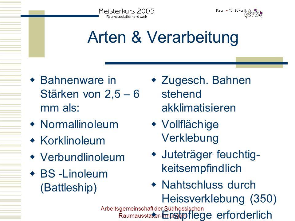 Arbeitsgemeinschaft der Südhessischen Raumausstatter-Innungen Arten & Verarbeitung Bahnenware in Stärken von 2,5 – 6 mm als: Normallinoleum Korklinole