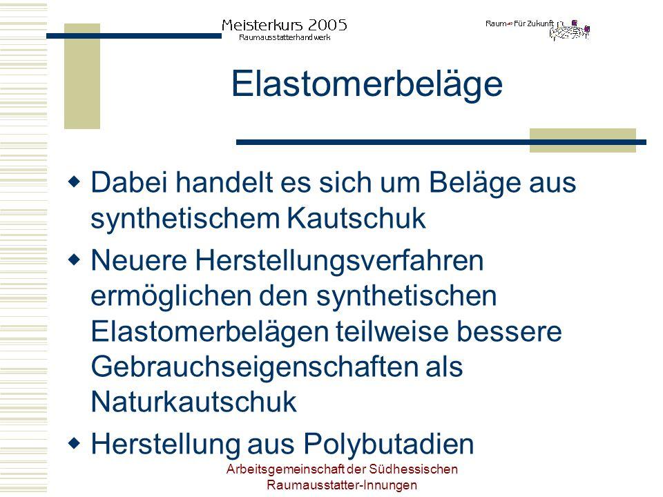 Arbeitsgemeinschaft der Südhessischen Raumausstatter-Innungen Elastomerbeläge Dabei handelt es sich um Beläge aus synthetischem Kautschuk Neuere Herst