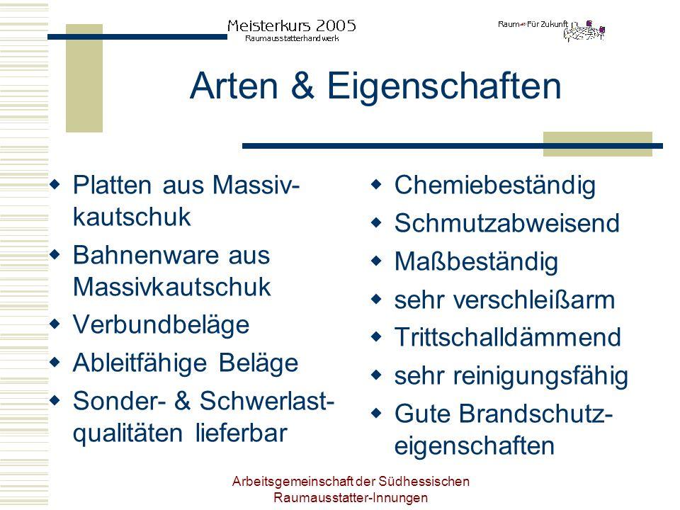 Arbeitsgemeinschaft der Südhessischen Raumausstatter-Innungen Arten & Eigenschaften Platten aus Massiv- kautschuk Bahnenware aus Massivkautschuk Verbu