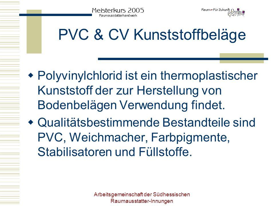 Arbeitsgemeinschaft der Südhessischen Raumausstatter-Innungen PVC & CV Kunststoffbeläge Polyvinylchlorid ist ein thermoplastischer Kunststoff der zur