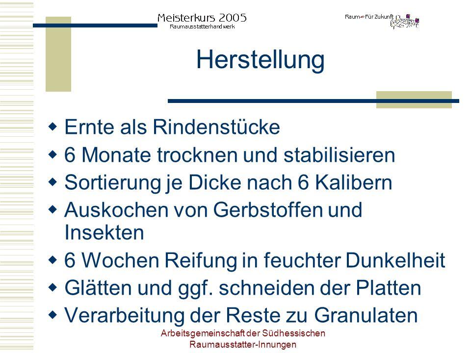 Arbeitsgemeinschaft der Südhessischen Raumausstatter-Innungen Herstellung Ernte als Rindenstücke 6 Monate trocknen und stabilisieren Sortierung je Dic