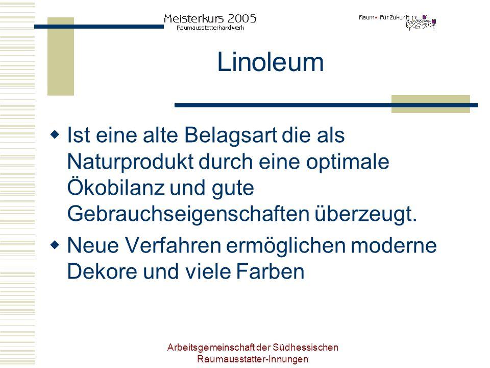 Arbeitsgemeinschaft der Südhessischen Raumausstatter-Innungen Linoleum Ist eine alte Belagsart die als Naturprodukt durch eine optimale Ökobilanz und