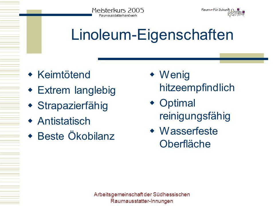 Arbeitsgemeinschaft der Südhessischen Raumausstatter-Innungen Linoleum-Eigenschaften Keimtötend Extrem langlebig Strapazierfähig Antistatisch Beste Ök