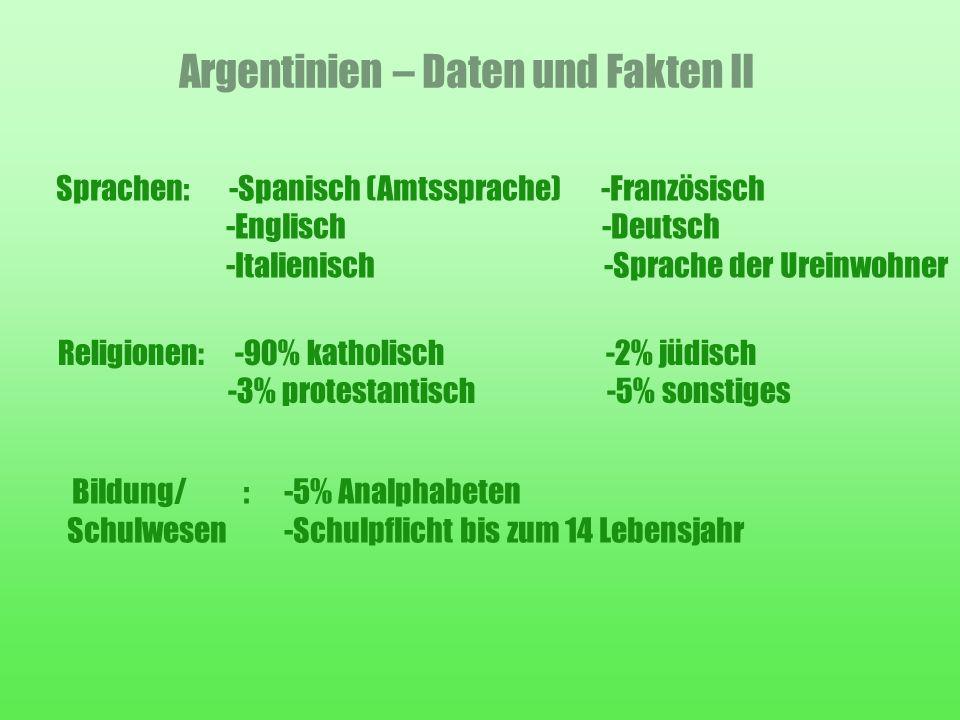 Argentinien – Daten und Fakten II Sprachen: -Spanisch (Amtssprache) -Französisch -Englisch -Deutsch -Italienisch -Sprache der Ureinwohner Religionen: