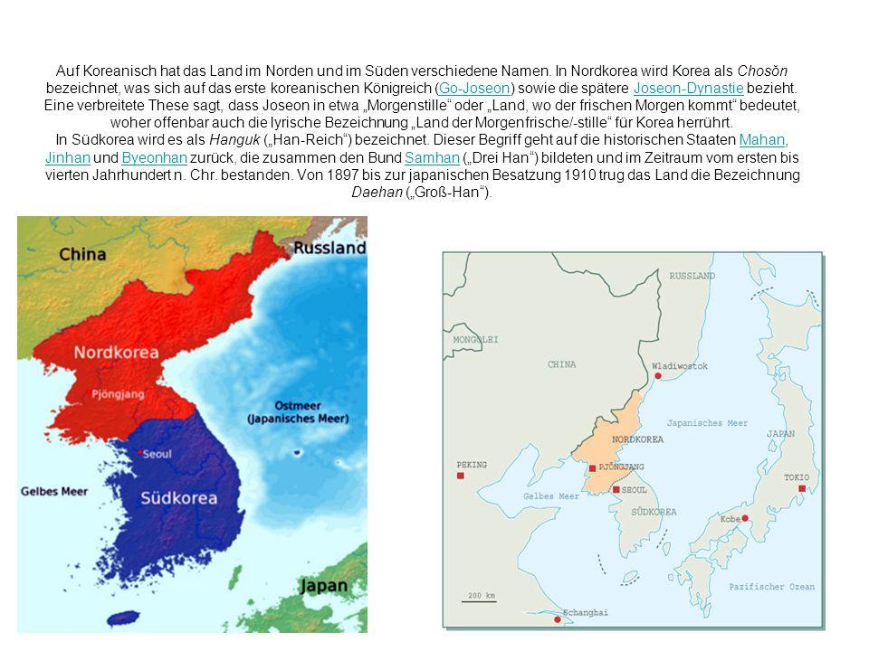 Auf Koreanisch hat das Land im Norden und im Süden verschiedene Namen. In Nordkorea wird Korea als Chosŏn bezeichnet, was sich auf das erste koreanisc