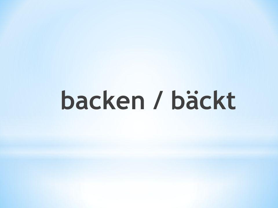 backen / bäckt