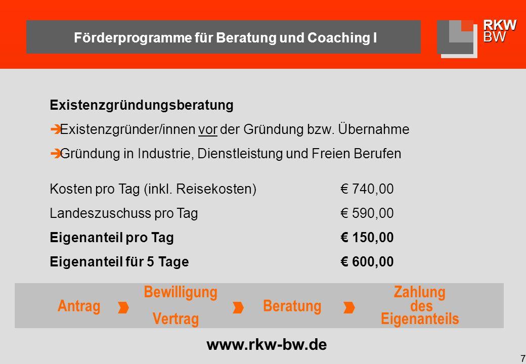 RKWBW 8 Förderprogramme für Beratung und Coaching II www.kfw.de / www.rhein-neckar.ihk24.de Antrag Bewilligung Vertrag Beratung Zahlung Auszahlung Gründercoaching in der Festigungsphase (ESF) Existenzfestiger bis zu 5 Jahren nach Gründung KMU aus Industrie, Dienstleistung und Freien Berufen Kosten pro Tag (inklusive Reisekosten) 800,00 ESF-Förderung pro Tag 400,00 max.