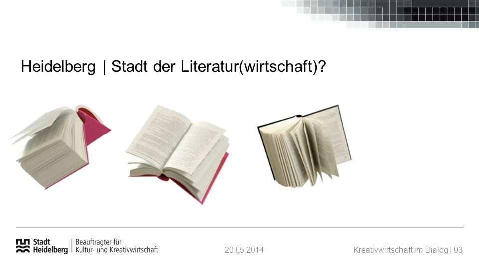 20.05.2014Kreativwirtschaft im Dialog | 03 Heidelberg | Stadt der Literatur(wirtschaft)?