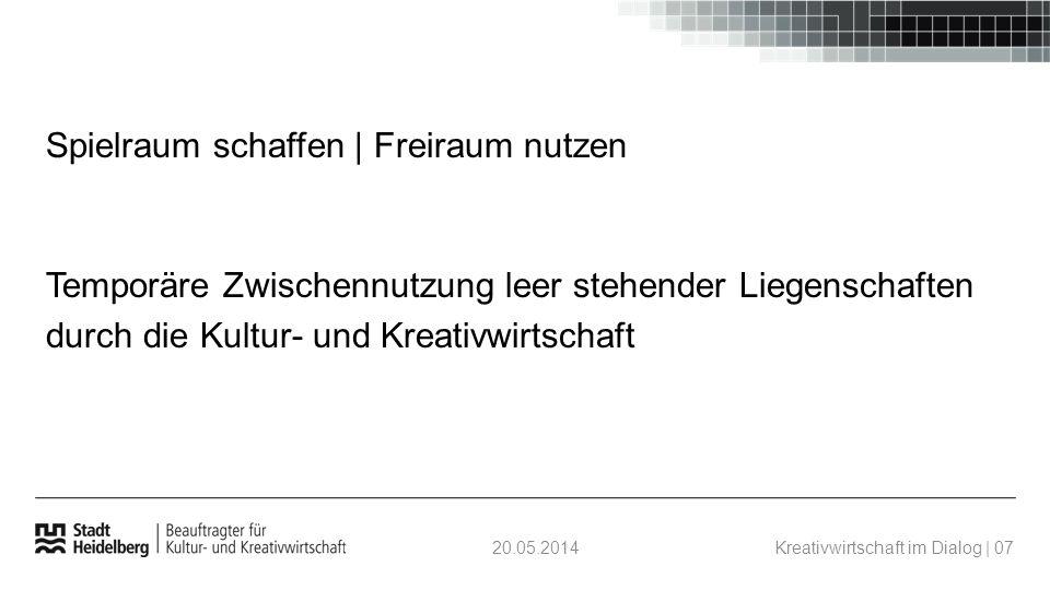 20.05.2014Kreativwirtschaft im Dialog | 07 Temporäre Zwischennutzung leer stehender Liegenschaften durch die Kultur- und Kreativwirtschaft Spielraum schaffen | Freiraum nutzen