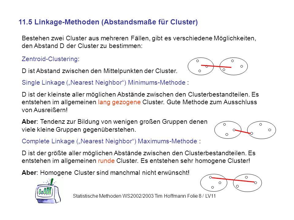 Bestehen zwei Cluster aus mehreren Fällen, gibt es verschiedene Möglichkeiten, den Abstand D der Cluster zu bestimmen: Zentroid-Clustering: D ist Abstand zwischen den Mittelpunkten der Cluster.