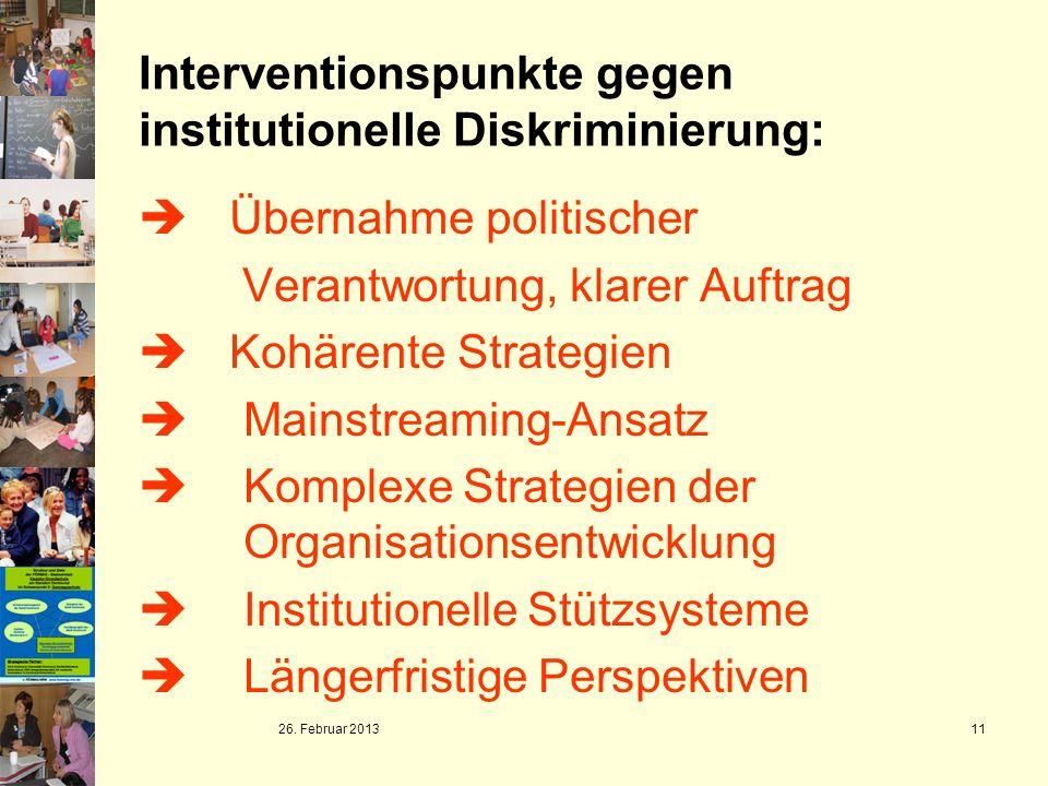 26. Februar 2013 11 Interventionspunkte gegen institutionelle Diskriminierung: Übernahme politischer Verantwortung, klarer Auftrag Kohärente Strategie