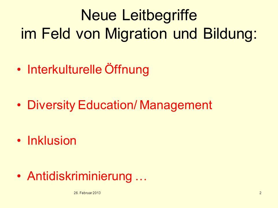 Neue Leitbegriffe im Feld von Migration und Bildung: Interkulturelle Öffnung Diversity Education/ Management Inklusion Antidiskriminierung … 26. Febru