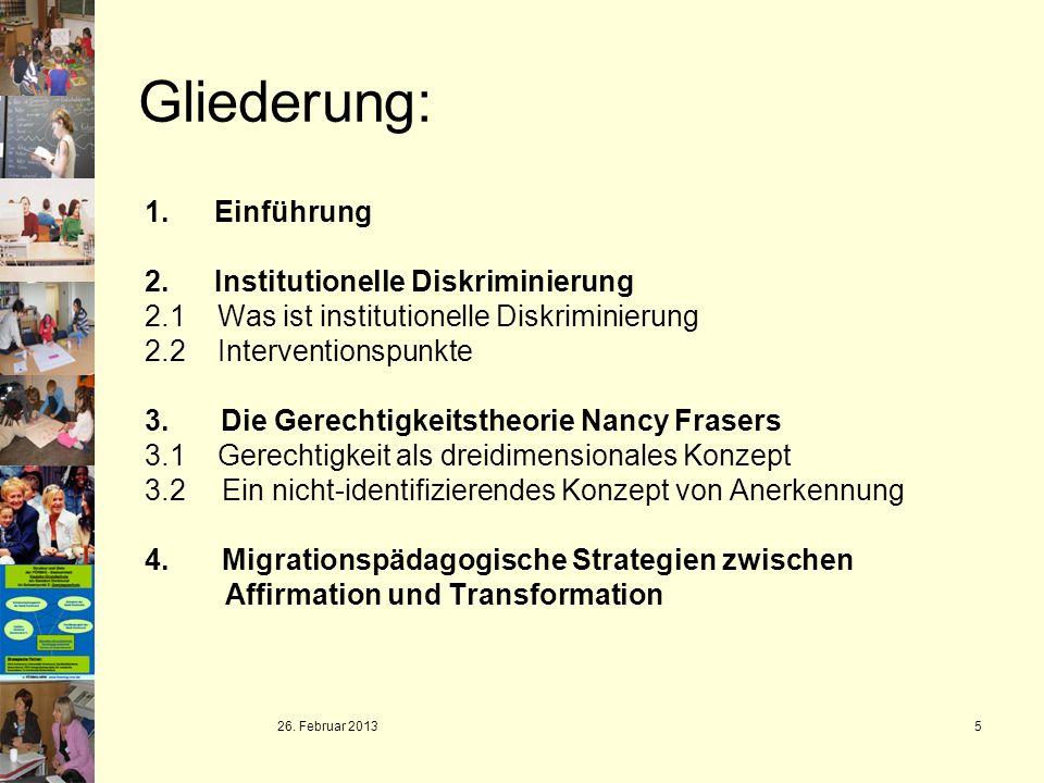 26. Februar 2013 5 Gliederung: 1. Einführung 2.Institutionelle Diskriminierung 2.1 Was ist institutionelle Diskriminierung 2.2 Interventionspunkte 3.