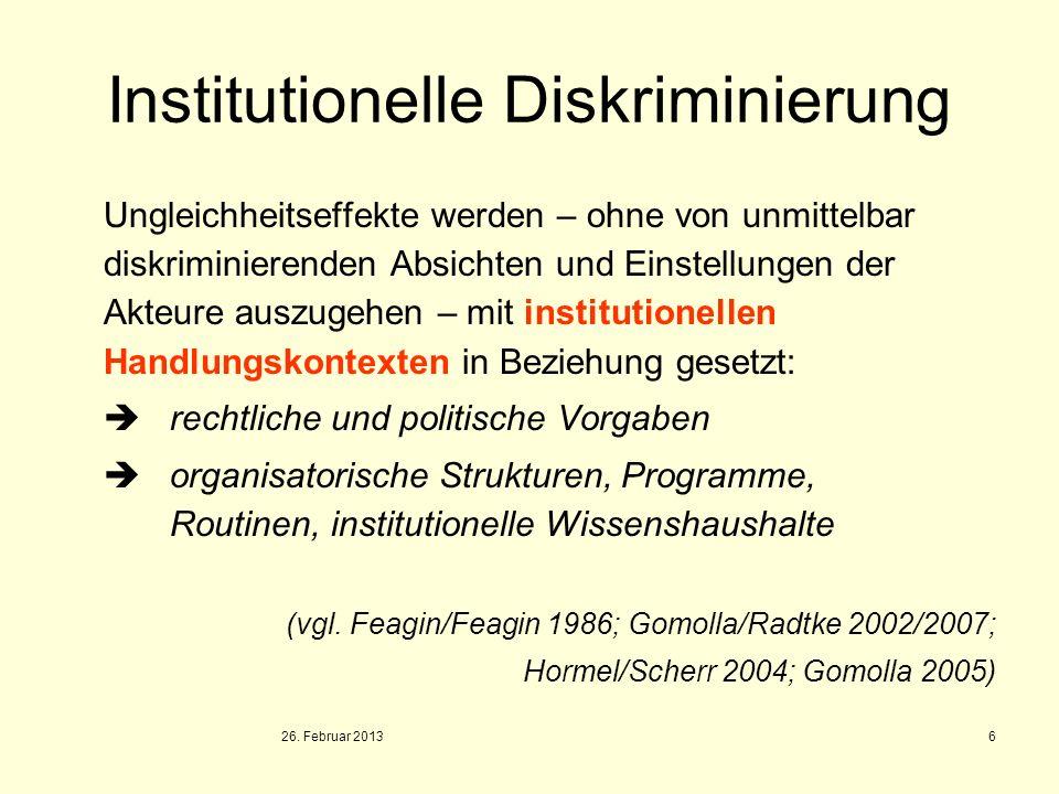 26. Februar 2013 6 Institutionelle Diskriminierung Ungleichheitseffekte werden – ohne von unmittelbar diskriminierenden Absichten und Einstellungen de