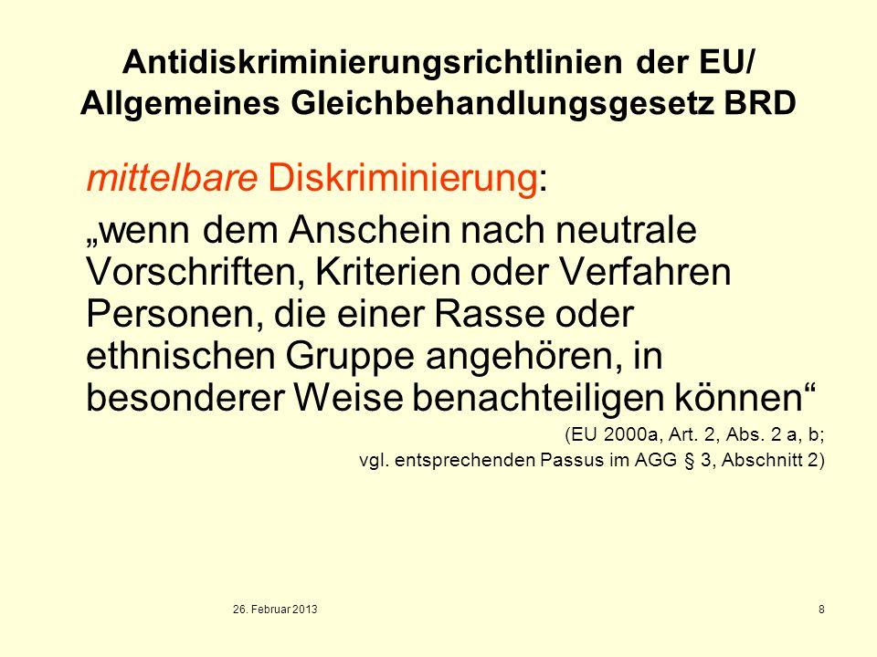 26. Februar 2013 8 Antidiskriminierungsrichtlinien der EU/ Allgemeines Gleichbehandlungsgesetz BRD mittelbare Diskriminierung: wenn dem Anschein nach