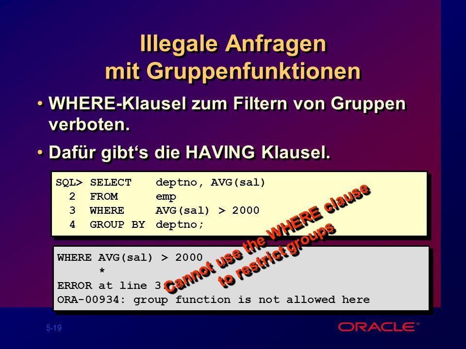5-19 Illegale Anfragen mit Gruppenfunktionen WHERE-Klausel zum Filtern von Gruppen verboten.