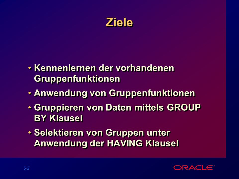 5-23 Anwendung der HAVING Klausel SQL> SELECT job, SUM(sal) PAYROLL 2 FROM emp 3 WHERE job NOT LIKE SALES% 4 GROUP BY job 5 HAVING SUM(sal)>5000 6 ORDER BY SUM(sal); JOB PAYROLL --------- ANALYST 6000 MANAGER 8275