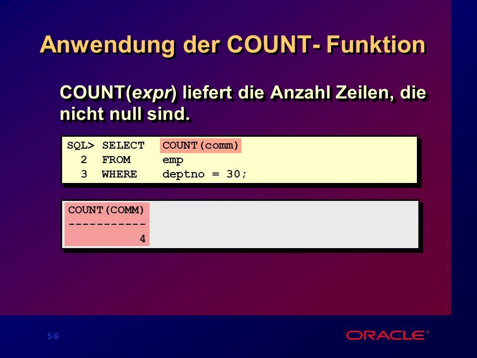 5-10 Gruppenfunktion und Nullwerte Gruppenfunktionen ignorieren Nullwerte in der Spalte.