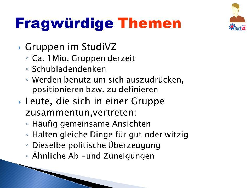 Fragwürdige Themen Gruppen im StudiVZ Ca. 1Mio.