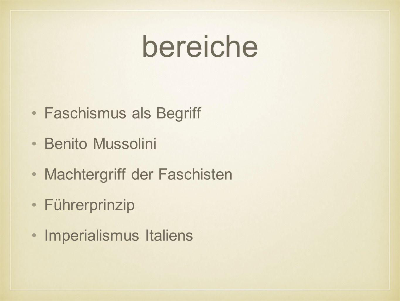 bereiche Faschismus als Begriff Benito Mussolini Machtergriff der Faschisten Führerprinzip Imperialismus Italiens