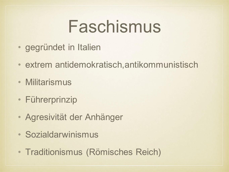 Faschismus gegründet in Italien extrem antidemokratisch,antikommunistisch Militarismus Führerprinzip Agresivität der Anhänger Sozialdarwinismus Traditionismus (Römisches Reich)